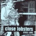 CLOSE LOBSTERS : Steel Love