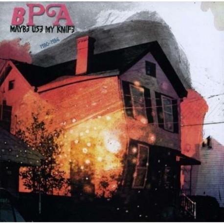 BPA : Maybe Use My Knife 1980-86