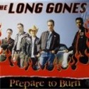 LONG GONES (the) : Prepare To Burn