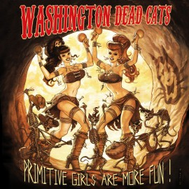 WASHINGTON DEAD CATS : Primitive Girls Are More Fun