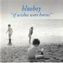 BLUEBOY : If Wishes Were Horses