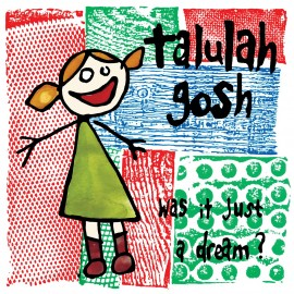 TALULAH GOSH : LPx2 Was It Just A Dream ?
