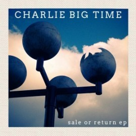 CHARLIE BIG TIME : CDEP Sale Or Return EP