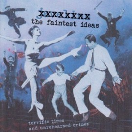 FAINTEST IDEAS (the) : CD Terrific Times And Unrehearsed Crimes