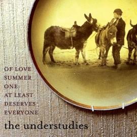 UNDERSTUDIES (the) : Everyone Deserves At Least One Summer Of Love