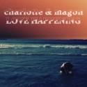 CHARLOTTE & MAGON : Love Happening