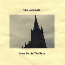 CAVALCADE (the) : Meet You In The Rain