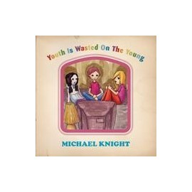 KNIGHT Michael : Youth Is Wasted On The Young