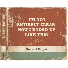 KNIGHT Michale : I'm Not Entirely Clear How I Ended Up Like This