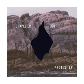 CHAPELIER FOU : Protest EP
