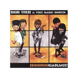 BOB URH AND THE BARE BONES : Hoodoo Garage