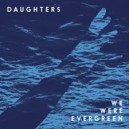 WE WERE EVERGREEN : Daughter