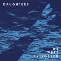 WE WERE EVERGREEN : Daughter