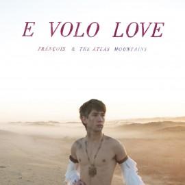 FRANCOIS AND THE ATLAS MOUNTAIN : LP E Volo Love