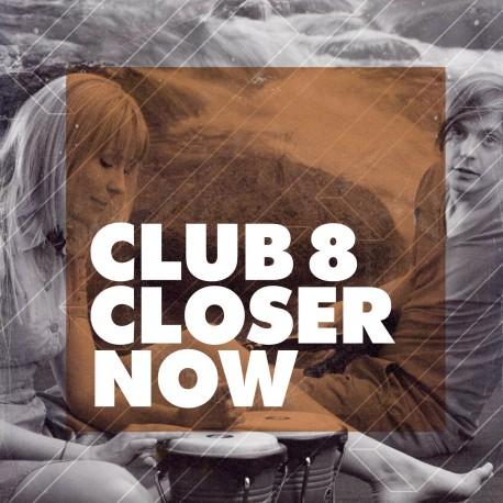 CLUB 8 : Closer Now