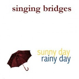 SINGING BRIDGES : CDREP Sunny Day Rainy Day