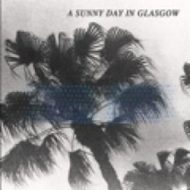 A SUNNY DAY IN GLASGOW : LP Sea When Absent