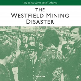 WESTFIELD MINING DISASTER (the) : CD Big Ideas From Small Places
