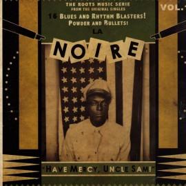 VARIOUS - LA NOIRE : LP Volume 1 Have Mercy, Uncle Sam !