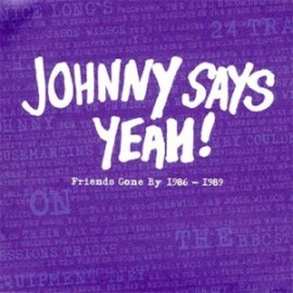 JOHNNY SAYS YEAH! : CD Friends Gone By 1986-1989