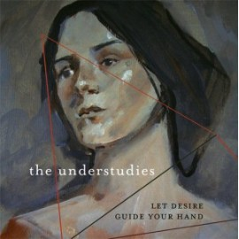 UNDERSTUDIES (the) : LP Let desire Guide Your Hand