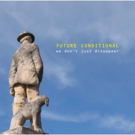 FUTURE CONDITIONAL : We Don't Just Disappear