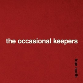 OCCASIONAL KEEPERS (the) : True North