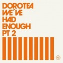 DOROTEA : CD We've Had Enough, Pt2