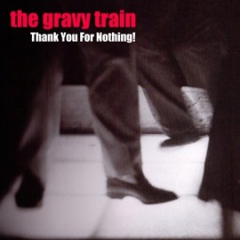 GRAVY TRAIN (the) : CD Thank You For Nothing!