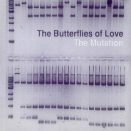 BUTTERFLIES OF LOVE (the) : The Mutation