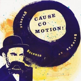CAUSE CO-MOTION ! : Because, Because, Because EP