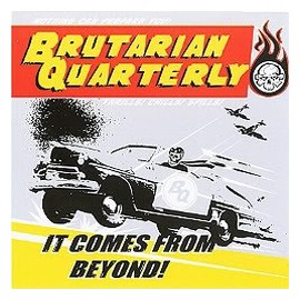VARIOUS : BRUTARIAN QUATERLY, It Comes From Beyond !