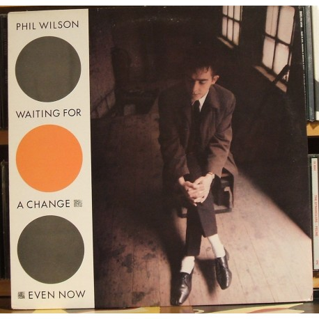 PHIL WILSON : Waiting For A change Even Now