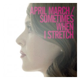 "APRIL MARCH :12""EP Sometimes When I Stretch"