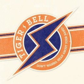 TIGER BELL : Don't Wanna Hear About Your Band!