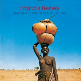 BEBEY Francis : LPx2 African Electronic Music 1975​-​1982