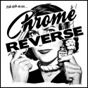 CHROME REVERSE : Yeah Yeah, We Are...