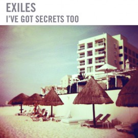 EXILES : CDREP I've Got Secrets Too