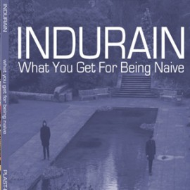 INDURAIN : What You Get For Being Naive