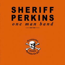 SHERIFF PERKINS : Gruesome Death Awaits Us All