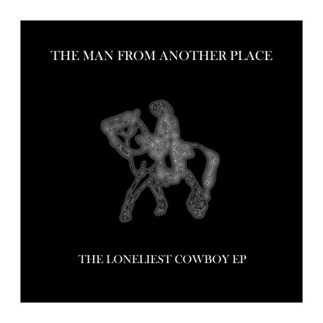 THE MAN FROM ANOTHR PLACE : The Loneliest Cowboy EP