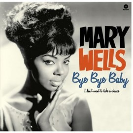 MARY WELLS : LP Bye Bye Baby, I Don't Want To Take A Chance