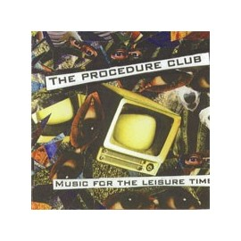 PROCEDURE CLUB (the) : Music For The Leisure Time