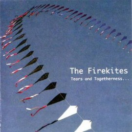 FIRE KITES (the) : Tears And Togetherness