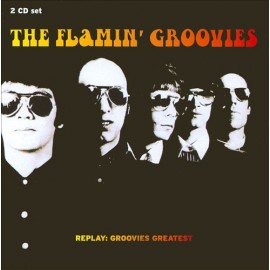 FLAMIN GROOVIES (the) : CDx2 Replay : Groovies Greates