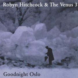 HITCHCOCK Robyn & The Venus 3 ‎: CD Goodnight Oslo