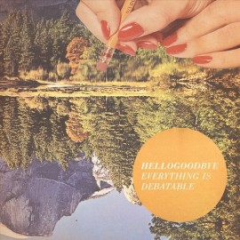 HELLOGOODBYE : LP Everything Is Debatable