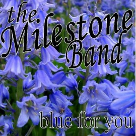 MILESTONE BAND (the) : Blue For You