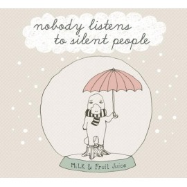 MILK & FUIT JUICE : Nobody Listens To Silent People