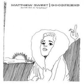 MATTHEW SWEET : LPx2 Goodfriend
